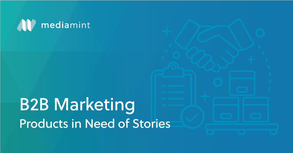 B2B Marketing: Products in Need of Stories