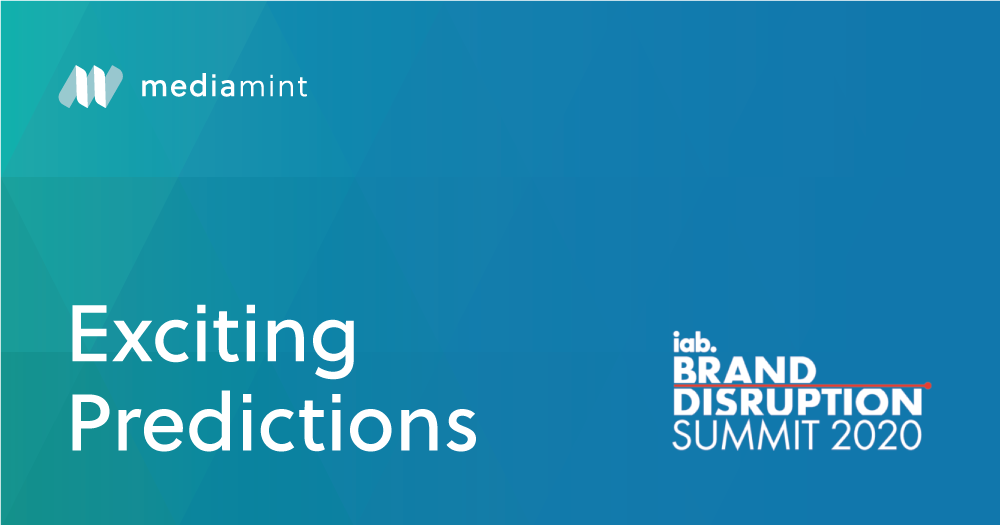 IAB Brand Disruption Summit 2020: Exciting Predictions