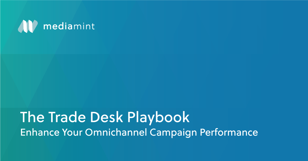 The Trade Desk Playbook: Enhance Your Omnichannel Campaign Performance