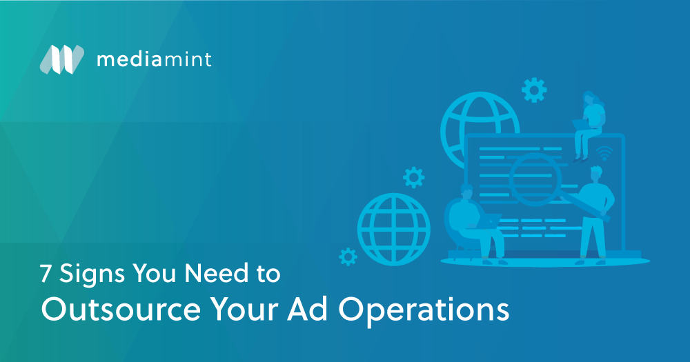 7 Signs You Need to Outsource Your Ad Operations